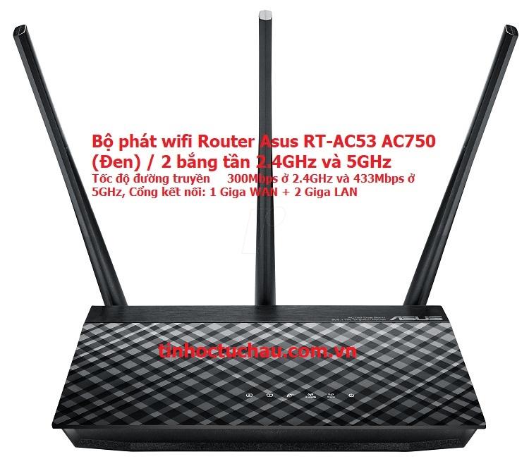 Bộ phát wifi Router Asus RT-AC53 AC750 (Đen) / 2 bắng tần 2.4GHz và 5GHz
